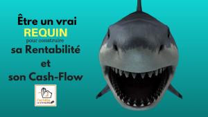 Être un vrai requin en négociation pour construire sa rentabilité et son cash-flow