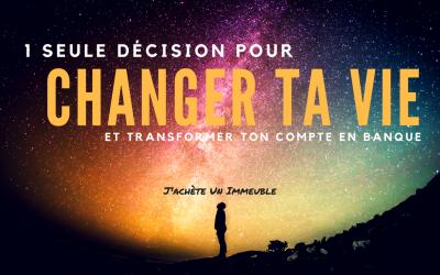 LA décision qui va changer ta vie et transformer ton compte en banque…